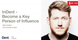 Ep 32. InDent – Become a Key Person of Influence
