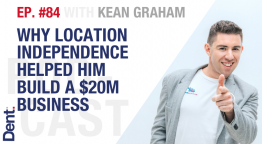 EP.84 Kean Graham on Why Location Independence Helped Him Build a $20M Business